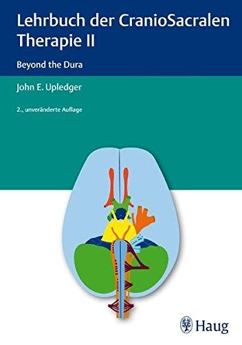 Lehrbuch der CranioSacralen Therapie II: Beyond the Dura