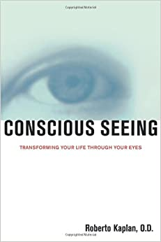 Book Conscious Seeing: Transforming Your Life through Your Eyes