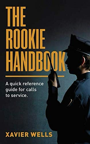 (THE ROOKIE HANDBOOK: A quick reference guide to calls for service. )