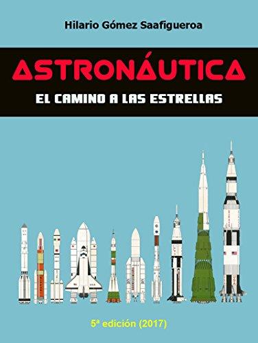 Astronáutica: el camino a las estrellas: Edición 2017 (Spanish Edition)