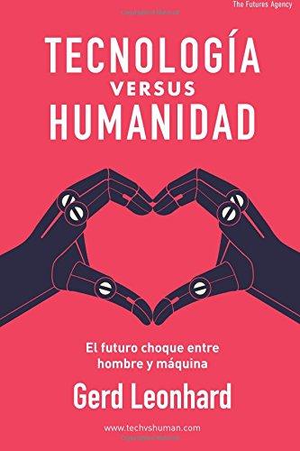 TECNOLOGIA versus HUMANIDAD: El futuro choque entre hombre y maquina  [Leonhard, Gerd] (Tapa Blanda)