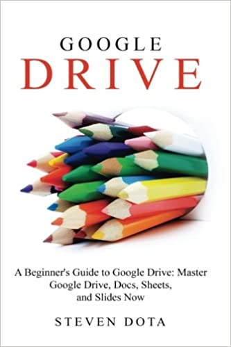 Google Drive: A Beginners Guide to Google Drive Master
