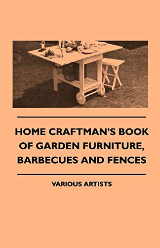 Home Craftman's Book of Garden Furniture, Barbecues and Fences (Gardening Q Furniture B And)