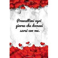 Promettimi ogni giorno che domani sarai con me: Quaderno per san valentino | Notebook a righe | Taccuino di 120 pagine | regalo originale per san valentino
