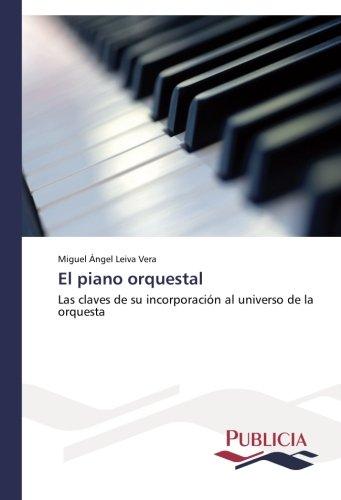 Read Online El piano orquestal: Las claves de su incorporación al universo de la orquesta (Spanish Edition) ebook
