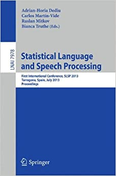 Statistical Language and Speech Processing: First International Conference, Slsp 2013, Tarragona, Spain, July 29-31, 2013, Proceedings (Lecture Notes in Computer Science)