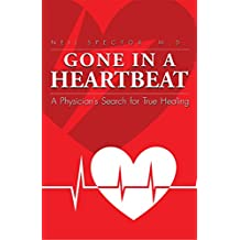 Gone In A Heartbeat: A Physician's Search for True Healing