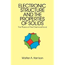 Electronic Structure and the Properties of Solids: The Physics of the Chemical Bond (Dover Books on Physics) unknown Edition by Harrison, Walter A., Physics [1989]