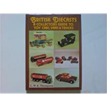 British Diecasts: A Collectors Guide to 'Toy' Cars, Vans and Trucks