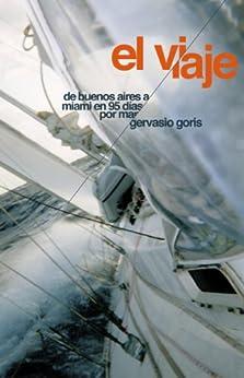 El Viaje: De Buenos Aires a Miami en 95 días por mar (Spanish Edition) by [Goris, Gervasio]