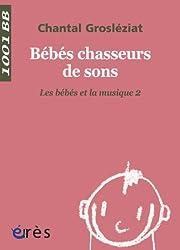 Les bébés et la musique : Volume 2, Bébés chasseurs de sons