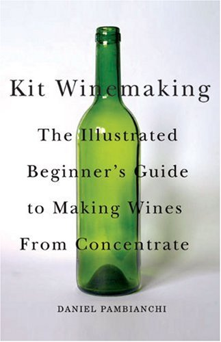 kit-winemaking-the-illustrated-beginner-s-guide-to-making-wines-from-concentrate