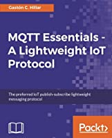 MQTT Essentials – A Lightweight IoT Protocol Front Cover