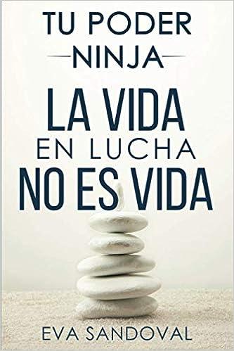 Tu Poder Ninja: La vida en lucha no es vida: Amazon.es: Eva ...