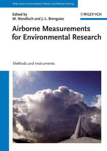 Airborne Measurements for Environmental Research: Methods and Instruments (Wiley Series in Atmospheric Physics and Remote...