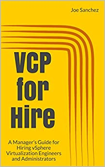 VCP for Hire: A Manager's Guide for Hiring vSphere Virtualization Engineers and Administrators (Think Service First Book 1) by [Sanchez, Joe]