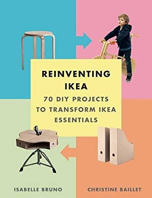 Reinventing Ikea: 70 DIY Projects to Transform Ikea Essentials by Harry N. Abrams