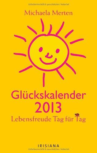 Glückskalender 2013: Lebensfreude Tag für Tag