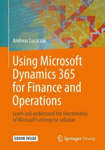 Using Microsoft Dynamics 365 for Finance and Operations: Learn and understand the functionality of Microsoft's enterprise solution ()