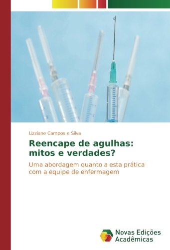 Read Online Reencape de agulhas: mitos e verdades?: Uma abordagem quanto a esta prática com a equipe de enfermagem (Portuguese Edition) pdf epub