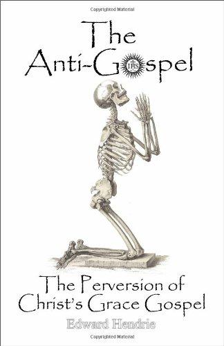 The Anti-Gospel: The Perversion of Christ's Grace Gospel pdf epub