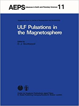 Book ULF Pulsations in the Magnetosphere: 'Reviews from the Special Sessions on Geomagnetic Pulsations at XVII General Assembly of the International Union ... (Advances in Earth and Planetary Sciences)