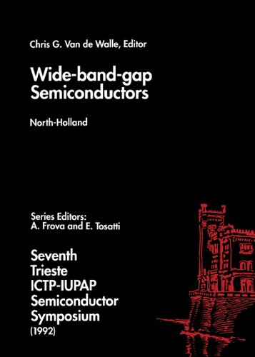 Semiconductors Band Wide Gap - Wide-band-gap Semiconductors: Proceedings of the Seventh Ictp-Iupap Semiconductor Symposium, International Centre for Theoretical Physics, Trieste, Italy, 8-12 June 1992
