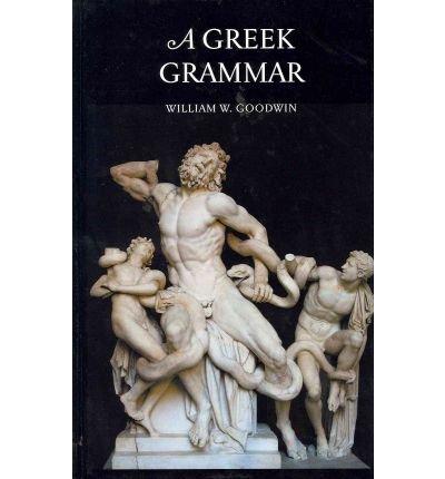 [ [ [ A Greek Grammar[ A GREEK GRAMMAR ] By Goodwin, W. W. ( Author )Feb-01-2008 Hardcover PDF