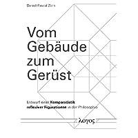 Vom Gebäude zum Gerüst: Entwurf einer Komparatistik reflexiver Figurationen in der Philosophie