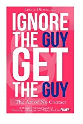 Ignore the Guy, Get the Guy - The Art of No Contact: A Woman's Survival Guide to Mastering a Breakup and Taking Back Her Power by Braswell, Leslie (2013) Paperback