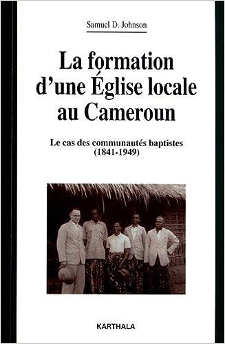 La formation d'une Eglise locale au Cameroun. Le cas des communautés baptistes (1841-1949) pdf, epub ebook