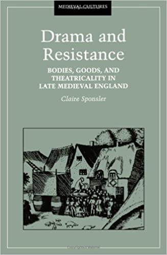 Book Drama And Resistance: Bodies, Goods, and Theatricality in Late Medieval England (Medieval Cultures)