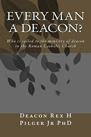 Every Man a Deacon: Who is called to ordination as a Roman Catholic deacon (Catholic Deacon Gifts)