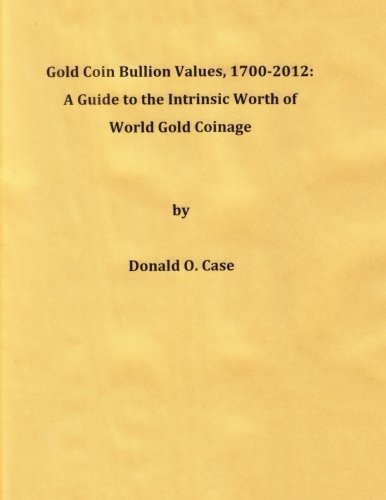 Read Online Gold Coin Bullion Values, 1700-2012: A Guide to the Intrinsic Worth of  World Gold Coinage pdf epub