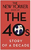The New Yorker Book of the 40s: Story of a Decade