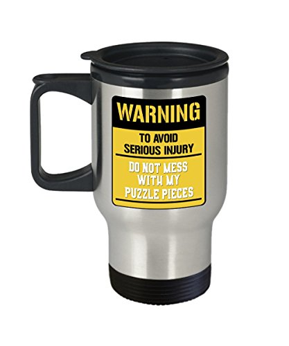 Funny Jigsaw Puzzle Travel Mug - Warning Do Not Mess With My Puzzle Pieces- Gifts for Jigsaw Puzzle Lovers