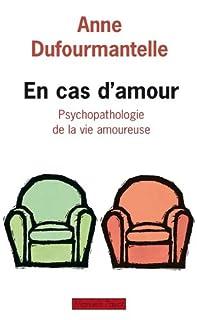 En cas d'amour : psychopathologie de la vie amoureuse, Dufourmantelle, Anne
