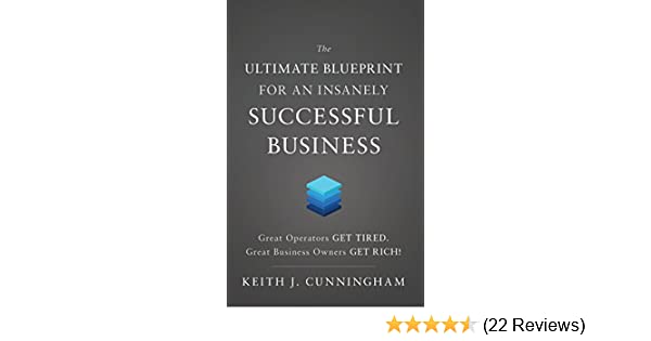 Amazon the ultimate blueprint for an insanely successful amazon the ultimate blueprint for an insanely successful business ebook keith j cunningham kindle store fandeluxe Choice Image