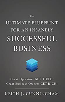 The Ultimate Blueprint for an Insanely Successful Business by [Cunningham, Keith J.]