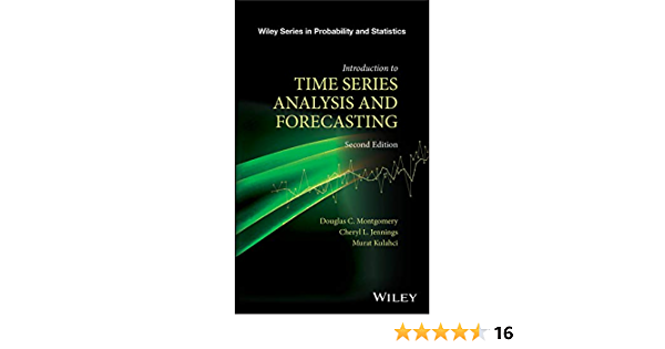 Introduction To Time Series Analysis And Forecasting Wiley Series In Probability And Statistics 2 Montgomery Douglas C Jennings Cheryl L Kulahci Murat Amazon Com