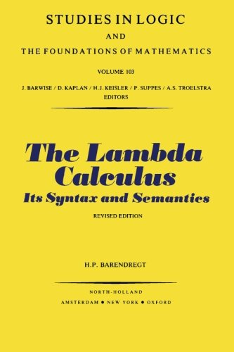 The Lambda Calculus, Its Syntax and Semantics (Studies in Logic and the Foundations of Mathematics, Volume 103). Revised Edition