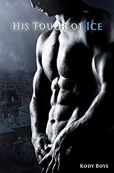 His Touch of Ice (The Kaldr Chronicles Book 1) by [Boye, Kody]