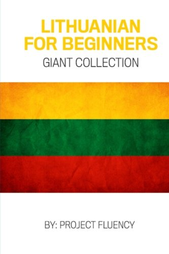 Lithuanian: Lithuanian For Beginners, Giant Collection!: Lithuanian in A Week & Lithuanian Phrases...