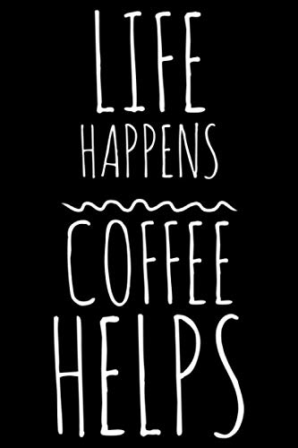 Life happens coffee helps: Notebook (Journal, Diary) for Coffee lovers | 120 lined pages to write in by Humor Vibes