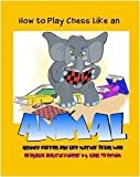 How to Play Chess Like an Animal, Anthea Carson and Brian Wall, 193508626X