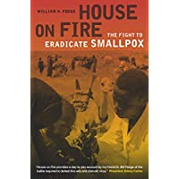 House on Fire: The Fight to Eradicate Smallpox (Volume 21) (California/Milbank Books on Health and the Public)