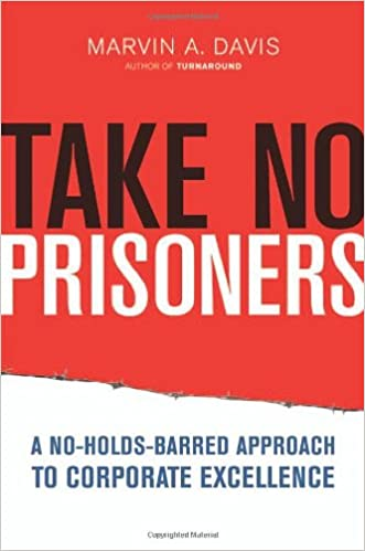 Take No Prisoners: A No-Holds-Barred Approach to Corporate