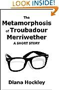 The Metamorphosis of Troubadour Merriwether