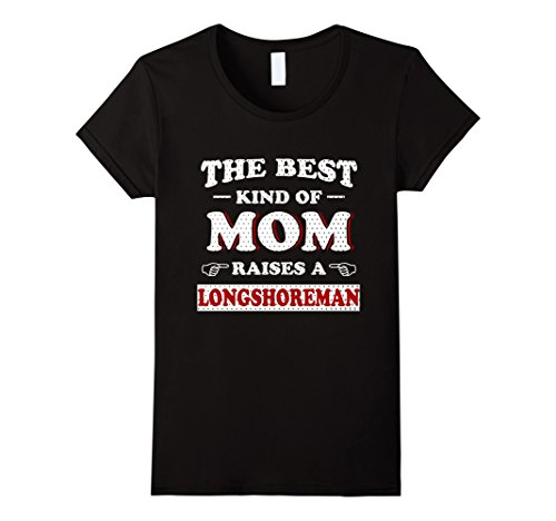 Women's The Best Kind Of Mom Raises A Longshoreman T shir...