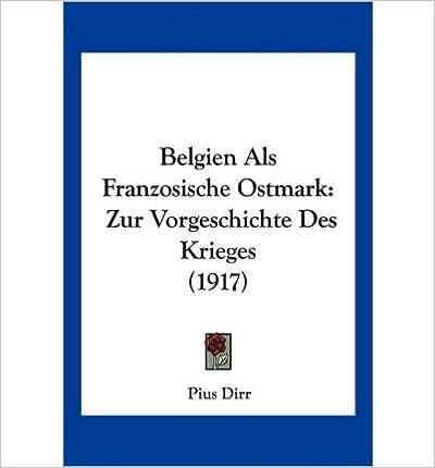 Book Belgien ALS Franzosische Ostmark: Zur Vorgeschichte Des Krieges (1917) (Paperback)(German) - Common
